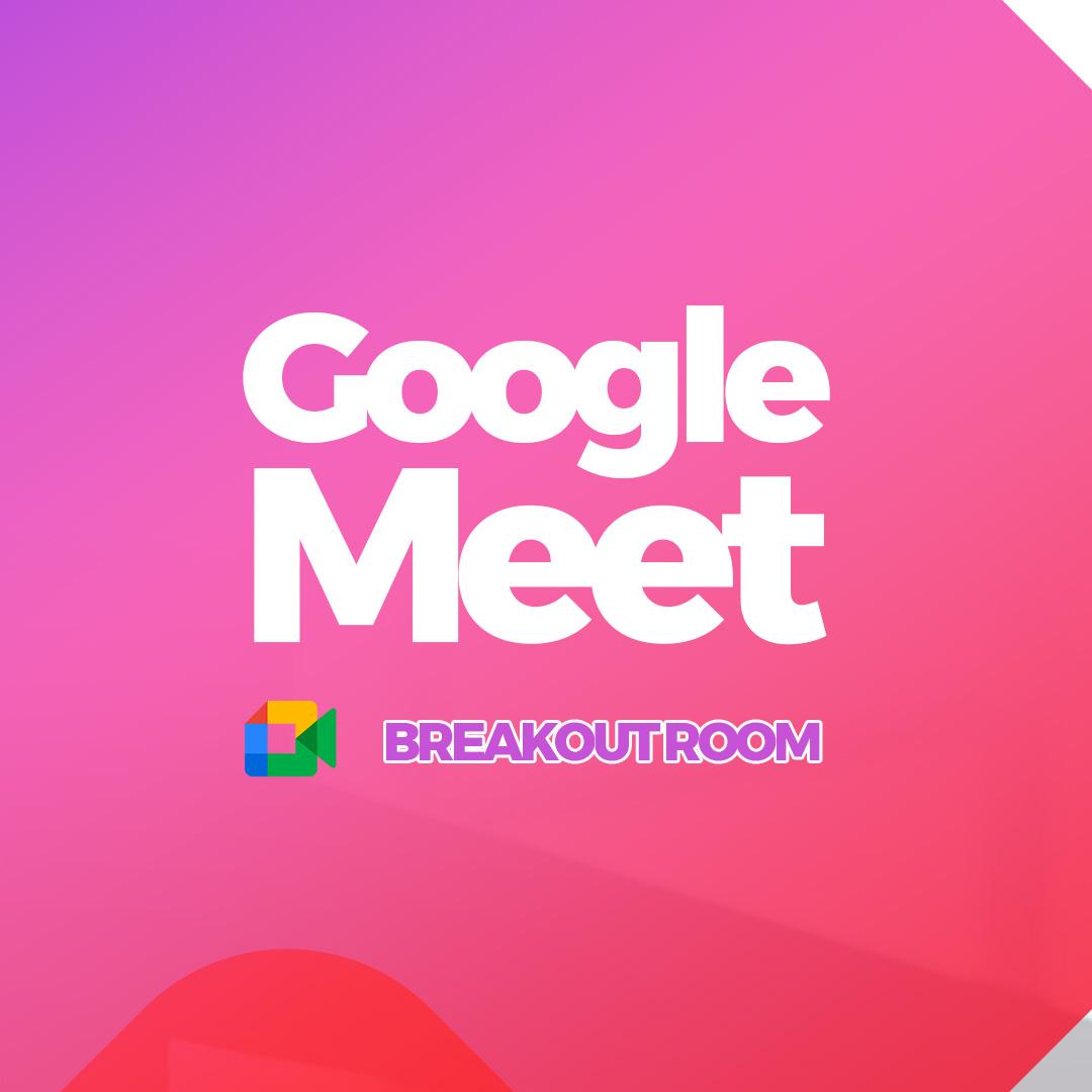 Breaktout Rooms Google Meet